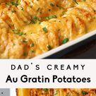 Dad's Creamy & Cheesy Au Gratin Potatoes