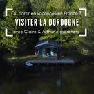 Visiter La Dordogne, les incontournables !