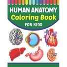 Human Anatomy Coloring Book For Kids: A Collection of Fun and Easy Human Anatomy Coloring Pages for Kids Toddlers and Preschool. Brain Heart Lung Liver Figure Ear Anatomy Coloring Book. Learn Human Bo