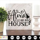 Alexa clean my house SVG, Home decor cutting file for silhouette and cricut