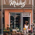 Mainz - Sehenswürdigkeiten, schönste Ecken, Essens- & Insider Tipps