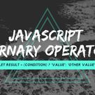Use JavaScript Ternary Operator as an Alternative for If/Else Statements