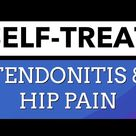 Top 5 Self Treatments for Tendonitis & Hip Pain