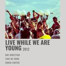 LIVE WHILE WE´RE YOUNG - 1D