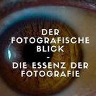Der Fotografische Blick – Die Essenz der Fotografie