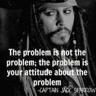 captain jack sparrow - quote - :) - the problem is not the problem ...