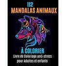 112 Mandalas animaux colorier Livre de coloriage pour adultes et enfants: Votre livre de coloriage anti-stress avec mandalas, aigles, lphants, hiboux, rhinocros, lions, chats, chiens, oiseaux, re (Paperback)