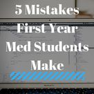 Top 5 Mistakes First Year Medical Students Make - TheMDJourney
