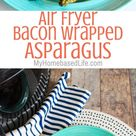 Air Fryer Bacon Wrapped Asparagus Recipe   My Home Based Life