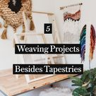 5   Weaving Projects   Besides Tapestries