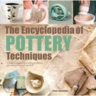 The Encyclopedia of Pottery Techniques  A unique visual directory of pottery techniques, with guidance on how to use them