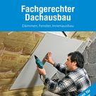 Fachgerechter Dachausbau   Profiwissen Für Heimwerker Dämm...