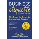 Business Etiquette Made Easy : The Essential Guide to Professional Success (Hardcover)