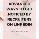 6 Advanced Ways to Get Noticed By Recruiters on LinkedIn