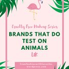 List Of Brands That DO Test On Animals.
