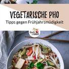 Vegetarische Pho - Essen gegen die Frühjahrsmüdigkeit - Apple and Ginger