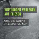 Vinylboden verlegen auf fliesen, das solltest du wissen
