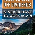 How to Live off Dividends and Never Have to Work Again - Escaping to Freedom