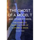 Complete Short Fiction of Clifford D. Simak: The Ghost of a Model T : And Other Stories (Series #3) (Paperback)