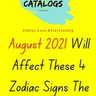 August 2021 Will Affect These 4 Zodiac Signs The Most