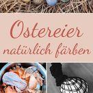 ? Ostereier natürlich färben   Einfache Anleitung mit Tipps