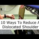 Ten Ways To Reduce A Dislocated Shoulder