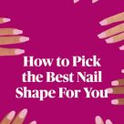 How to Pick the Best Nail Shape For You