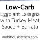 Low Carb Eggplant Lasagna with the Best Turkey Meat Sauce + Burrata   Ambitious Kitchen