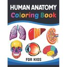 Human Anatomy Coloring Book For Kids: Learn The Human Anatomy With Fun & Easy. Simple Human Body Parts Coloring Book For Children. Brain Heart Lung Liver Figure Ear Anatomy Coloring Book. Learn Human