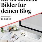 Kostenlose Bilder für deinen Blog - Die 6 besten Resourcen