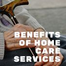 Benefits of Home Care Services for Your Loved Ones