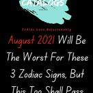 August 2021 Will Be The Worst For These 3 Zodiac Signs, But This Too Shall Pass