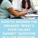 How to Answer the Dreaded 'What's Your Salary Range?' Question in a Job Interview