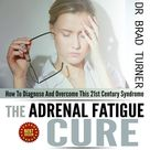 Adrenal Fatigue Cure: How to Diagnose and Overcome This 21st Century Syndrome: The Doctor's Smarter Self-Healing Series