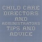 Child Care Lounge | Child Care Directors and Administrators Tips