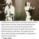 Roger Taylor speaking of Freddie Mercury