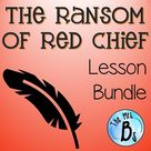 """""""The Ransom of Red Chief"""" Lesson Bundle {CCSS}"""