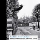 The Myth of Nouveau Realisme: Art and the Performative in Postwar France by Kaira M. Caba-as