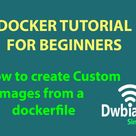 How to create custom Images from a dockerfile   Docker tutorial