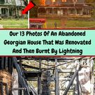 Our 13 Photos Of An Abandoned Georgian House That Was Renovated And Then Burnt By Lightning