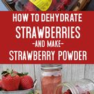 How to Dehydrate Strawberries and Make Strawberry Powder