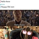 Lol Hello there DESTIE Heyyyy Obi wan Hello there. Heyyyy, Obi, wan /   iFunny