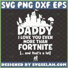 Daddy I Love You Even More Than Fortnite SVG, Diy Fortnite Shirt, Disney Dad SVG File For Cricut PNG DXF EPS - SVG Selah