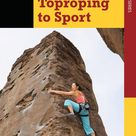FREE PDF Download - Climbing: From Toproping to Sport (A Falcon Guide How to Climb Series)