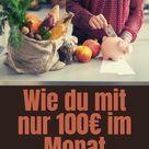 Wie du mit nur 100€ im Monat auskommst