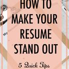 How To Make Your Resume Stand Out: 5 Quick Tips