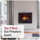 Top 5 Best Gas Fireplace Insert