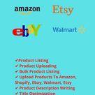 I will do product listing, on amazon ebay walmart shopify etsy