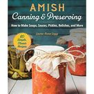 Amish Canning & Preserving: How to Make Soups, Sauces, Pickles, Relishes, and