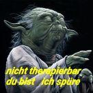 Yoda Star Wars lustig witzig Sprüche Bild. Nicht therapierbar du bist ich spüre